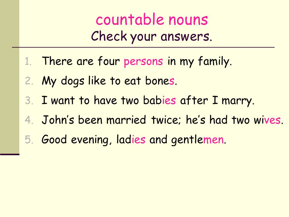 countable nouns Correct or incorrect. 1. There are four person in my family.