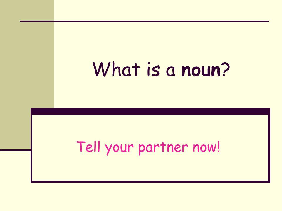 A noun is...
