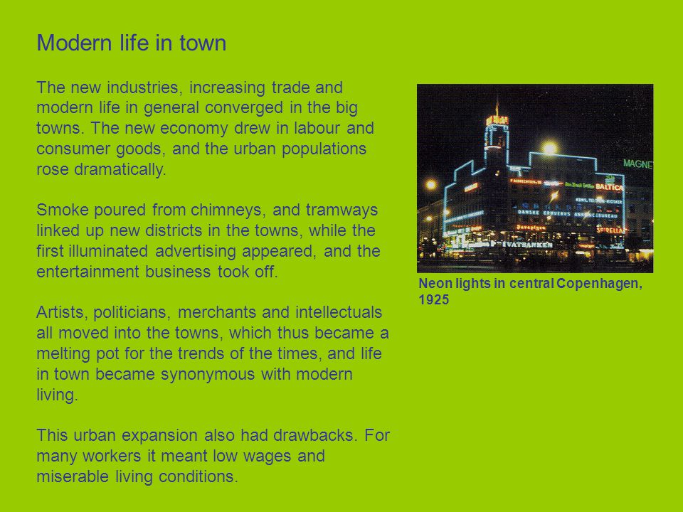 Modern life in town The new industries, increasing trade and modern life in general converged in the big towns. The new economy drew in labour and con