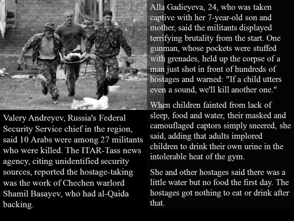 Gadieyeva told of three days of unspeakable horror of children so frightened they couldn t sleep, of captors coolly threatening to kill off hostages one by one.