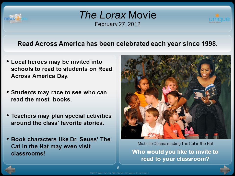 Dr. Seuss! ©1997-2012 N2Y, Inc. ©SymbolStix, LLC used with permission The Lorax Movie February 27, 2012 What authors birthday is March 2? Dr. Seuss