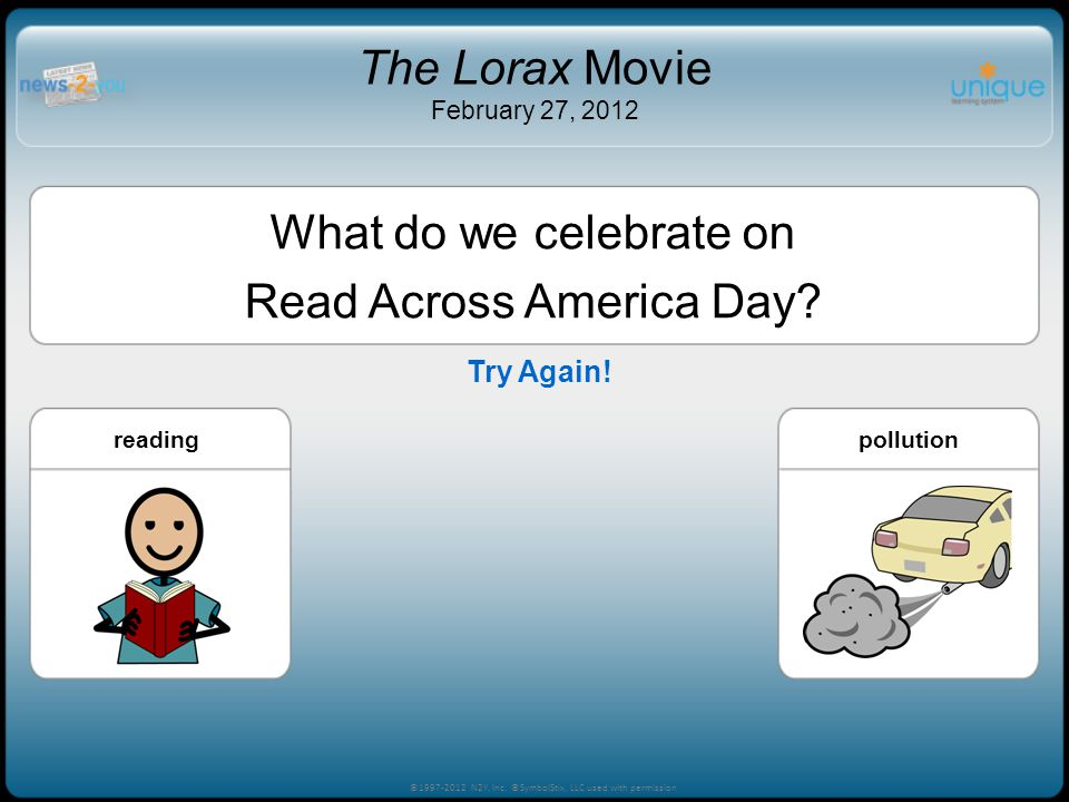 What do we celebrate on Read Across America Day? readingfightingpollution ©1997-2012 N2Y, Inc. ©SymbolStix, LLC used with permission The Lorax Movie F