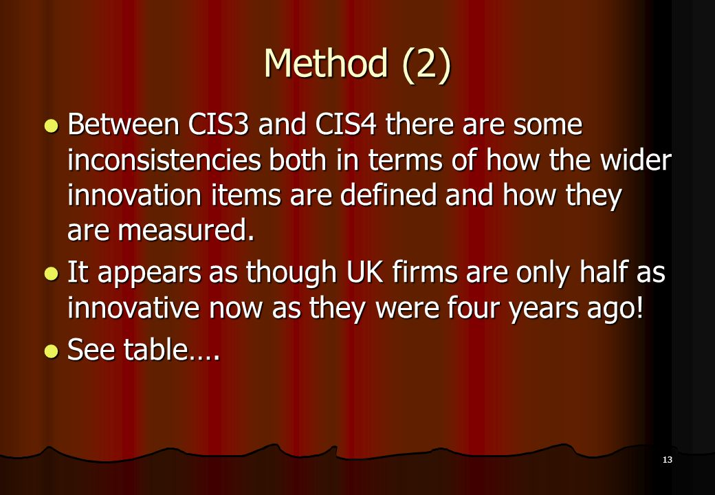 13 Method (2) Between CIS3 and CIS4 there are some inconsistencies both in terms of how the wider innovation items are defined and how they are measur