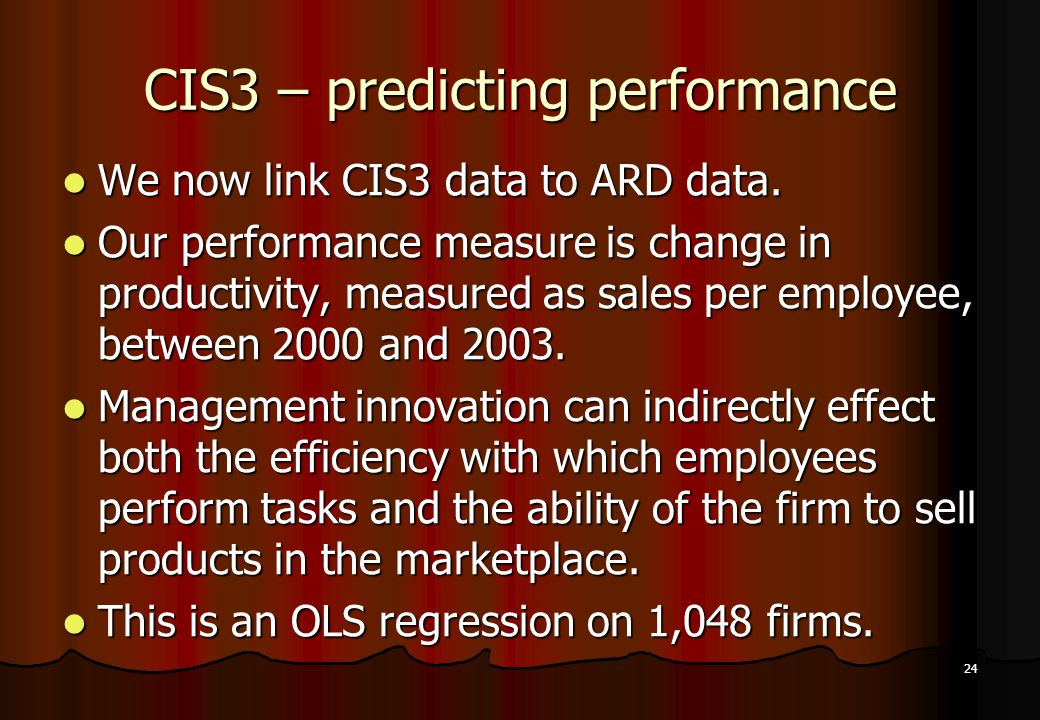 24 CIS3 – predicting performance We now link CIS3 data to ARD data. We now link CIS3 data to ARD data. Our performance measure is change in productivi