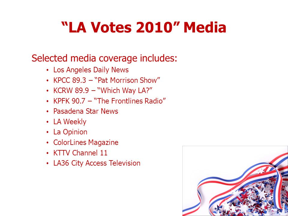 LA Votes 2010 Media Selected media coverage includes: Los Angeles Daily News KPCC 89.3 – Pat Morrison Show KCRW 89.9 – Which Way LA? KPFK 90.7 – The F