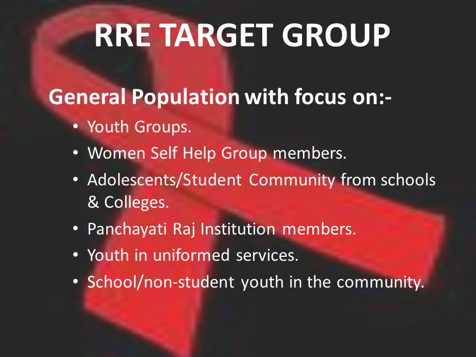 RRE TARGET GROUP General Population with focus on:- Youth Groups.