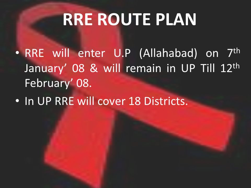 RRE ROUTE PLAN RRE will enter U.P (Allahabad) on 7 th January 08 & will remain in UP Till 12 th February 08. In UP RRE will cover 18 Districts.