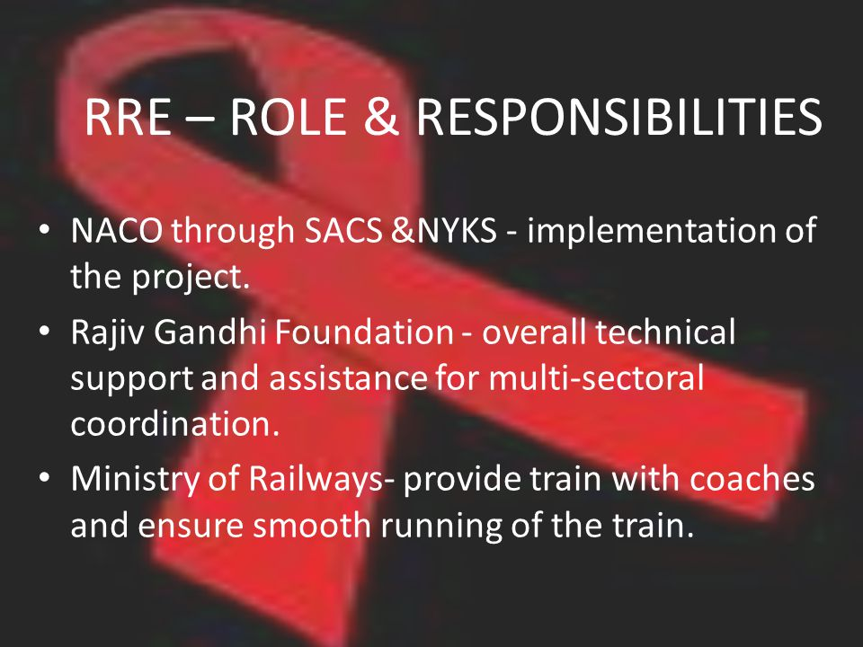 RRE – ROLE & RESPONSIBILITIES NACO through SACS &NYKS - implementation of the project. Rajiv Gandhi Foundation - overall technical support and assista
