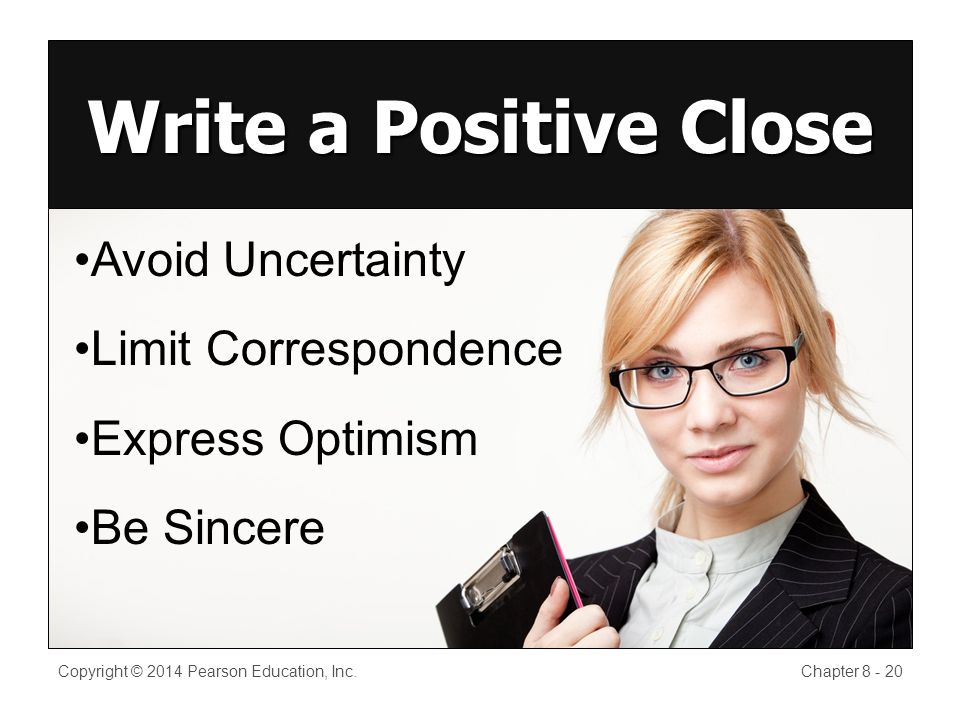 Copyright © 2014 Pearson Education, Inc.Chapter 8 - 20 Write a Positive Close Avoid Uncertainty Limit Correspondence Express Optimism Be Sincere
