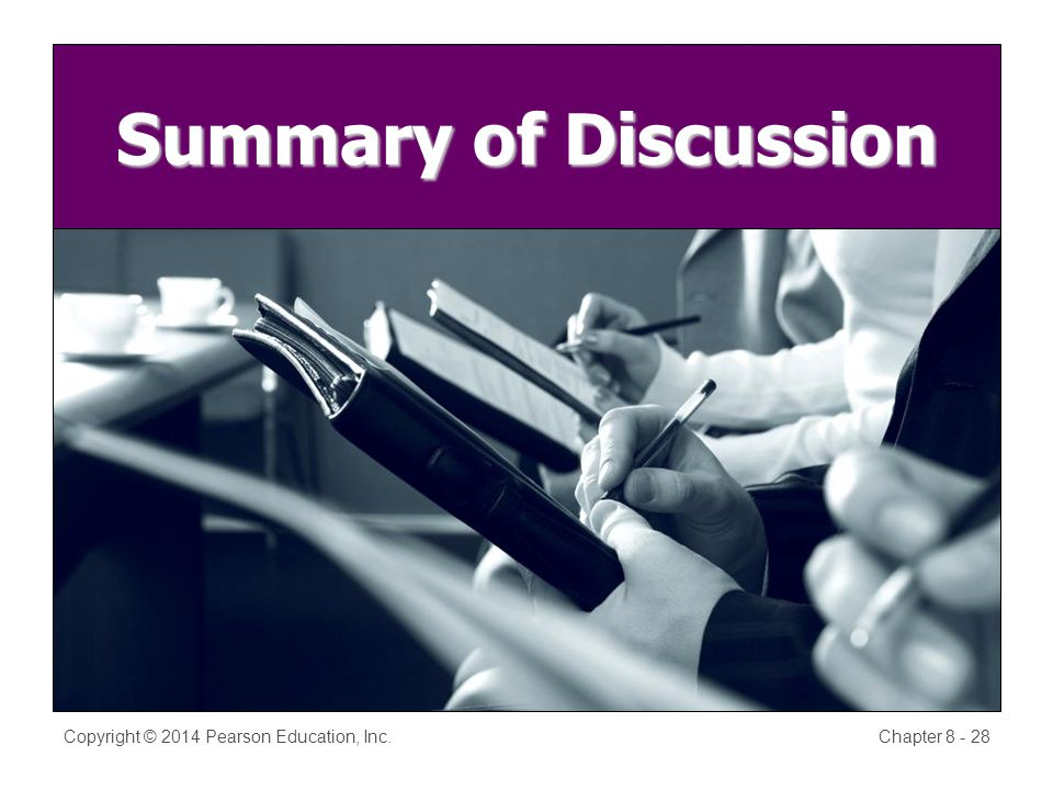 Summary of Discussion Copyright © 2014 Pearson Education, Inc.Chapter 8 - 28