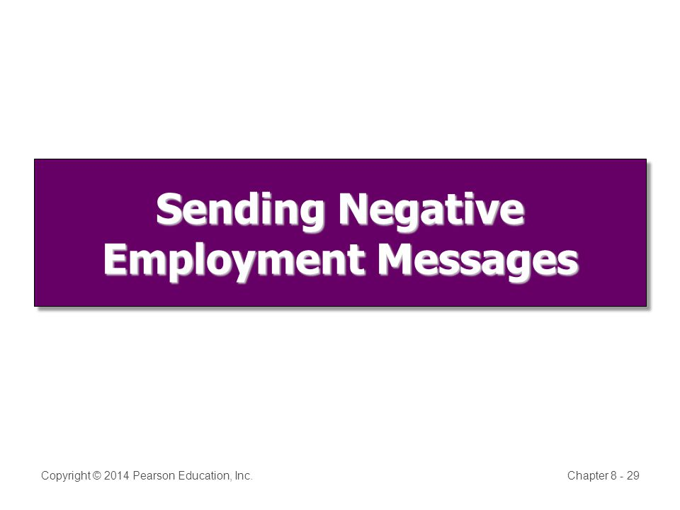 Sending Negative Employment Messages Copyright © 2014 Pearson Education, Inc.Chapter 8 - 29