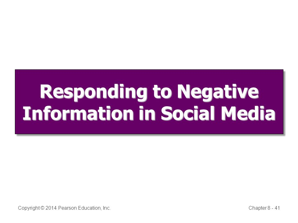 Responding to Negative Information in Social Media Copyright © 2014 Pearson Education, Inc.Chapter 8 - 41