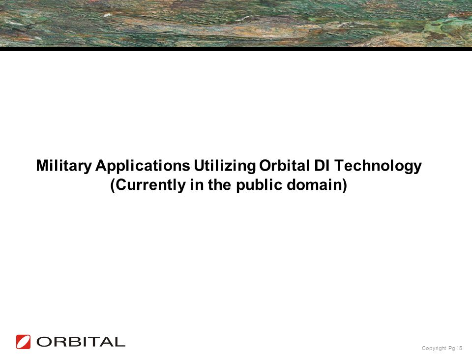 Copyright Pg 15 Military Applications Utilizing Orbital DI Technology (Currently in the public domain)