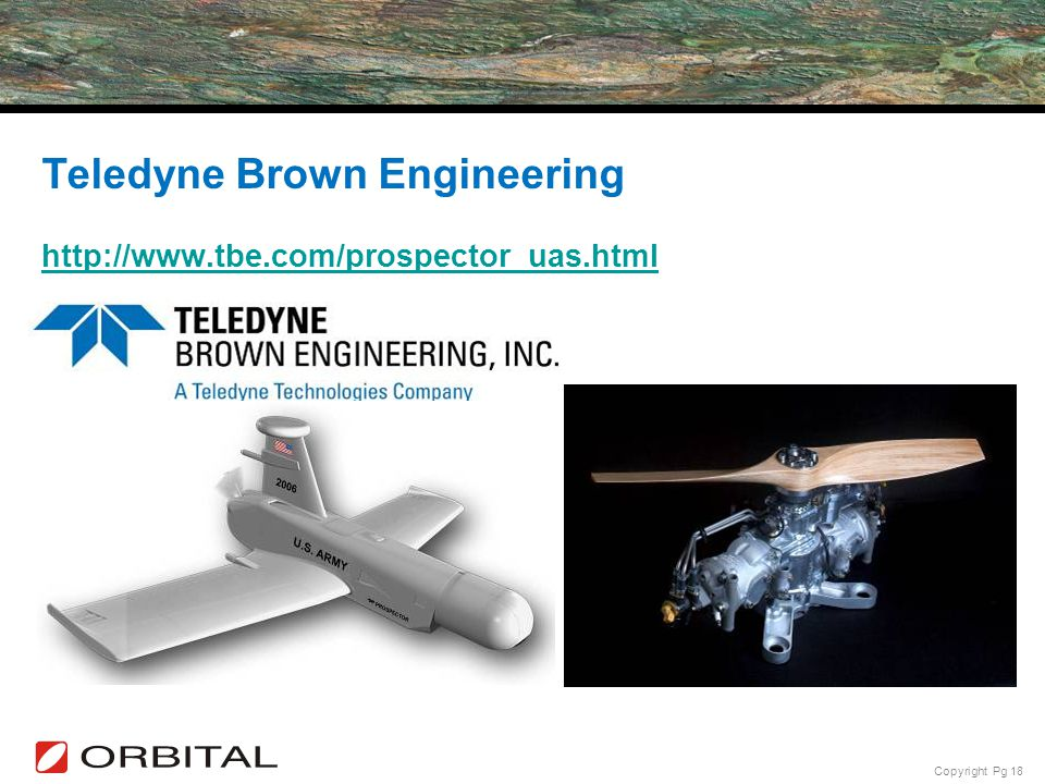 Copyright Pg 18 Teledyne Brown Engineering S1204 Hirth-Orbital 500cc 2-stroke Boxer (44hp) – JP8 Fuel http://www.tbe.com/prospector_uas.html http://ww