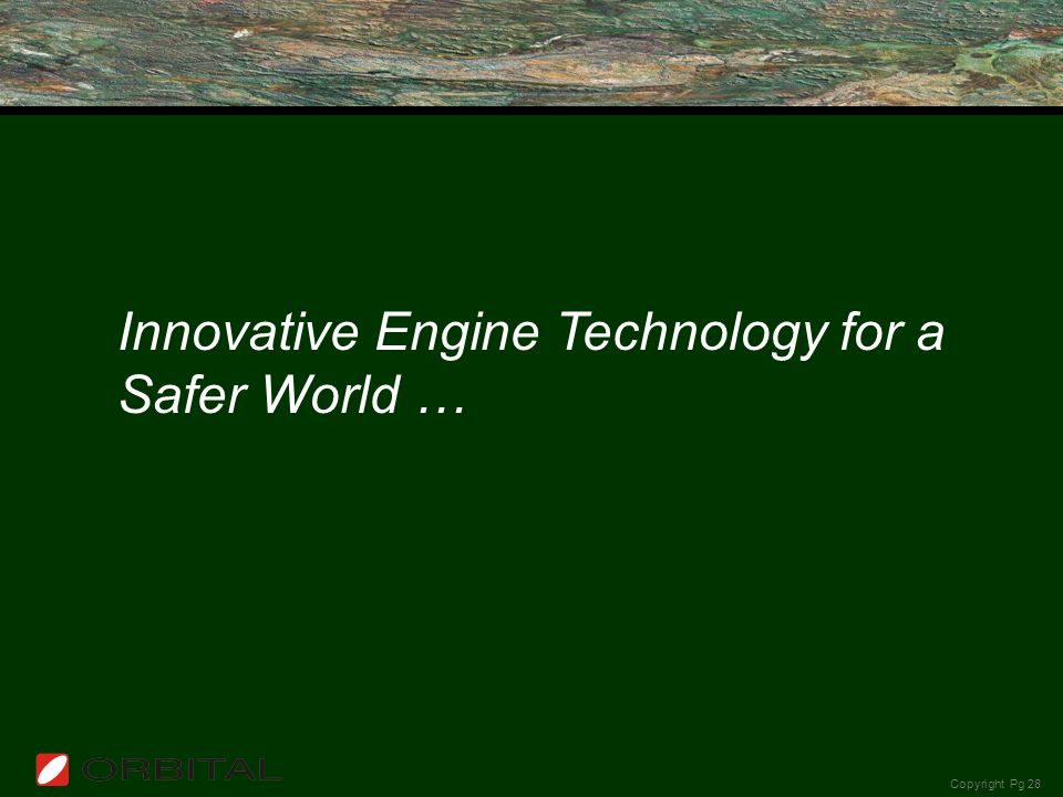 Copyright Pg 28 Innovative Engine Technology for a Safer World …