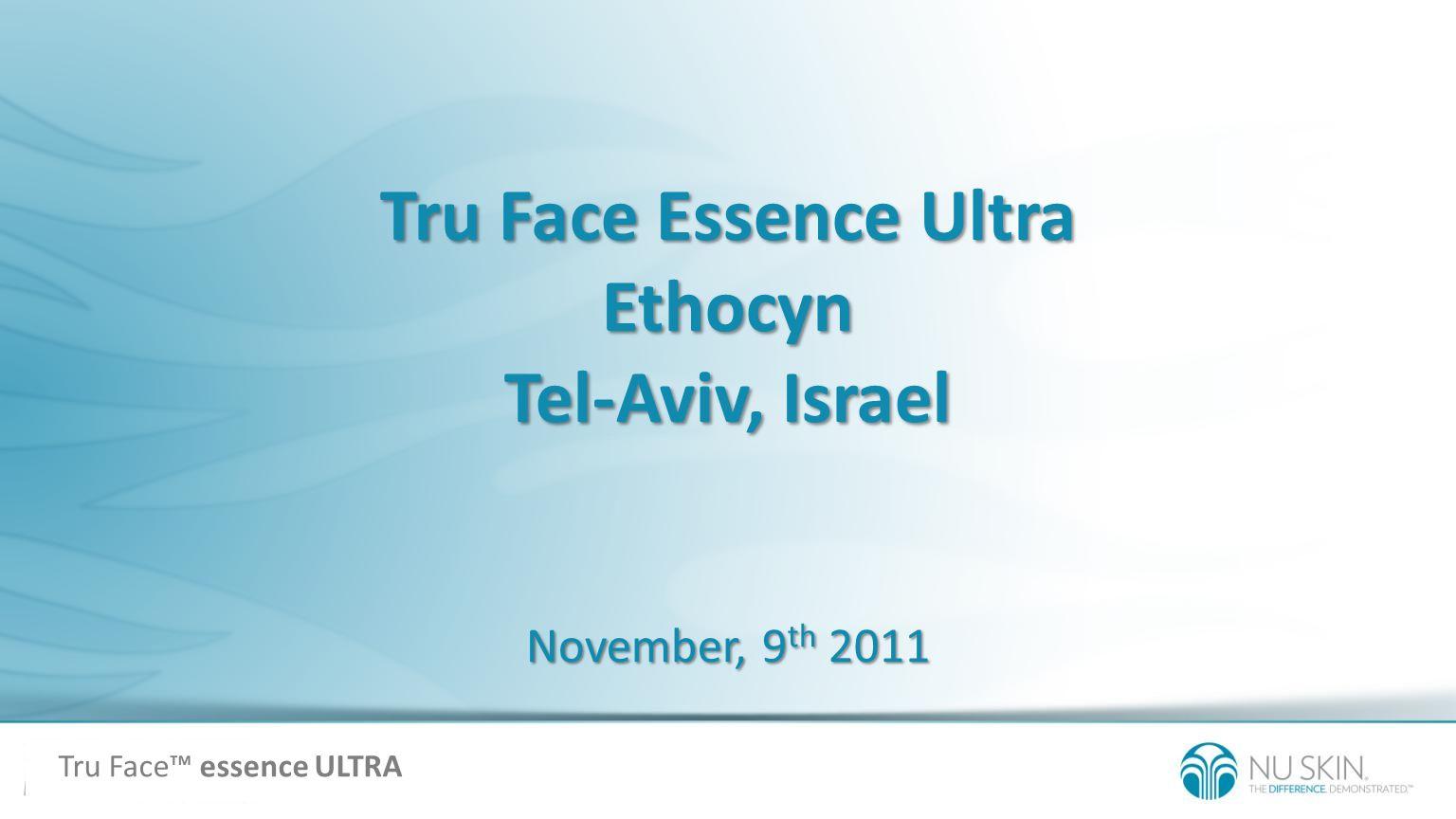 Tru Face Essence Ultra Ethocyn Tel-Aviv, Israel November, 9 th 2011 Tru Face essence ULTRA