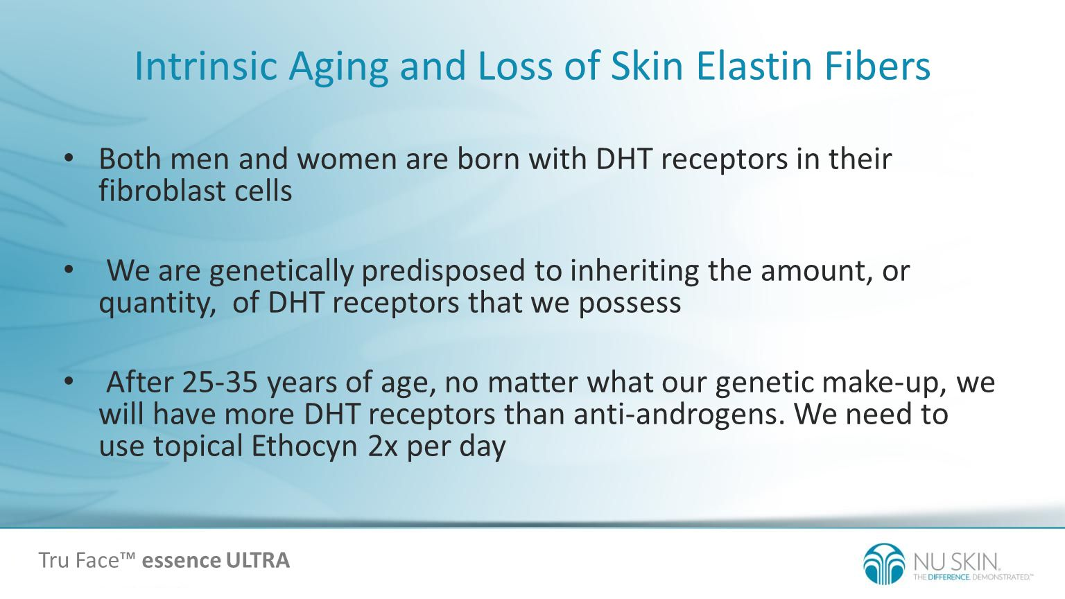 Intrinsic Aging and Loss of Skin Elastin Fibers Both men and women are born with DHT receptors in their fibroblast cells We are genetically predispose