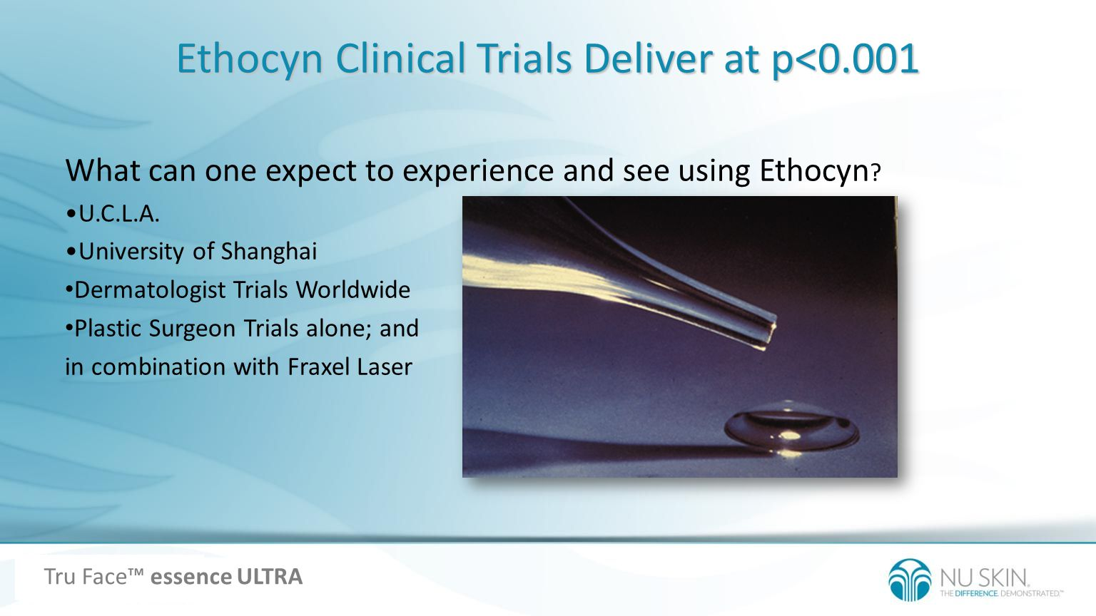 Ethocyn Clinical Trials Deliver at p<0.001 What can one expect to experience and see using Ethocyn ? U.C.L.A. University of Shanghai Dermatologist Tri