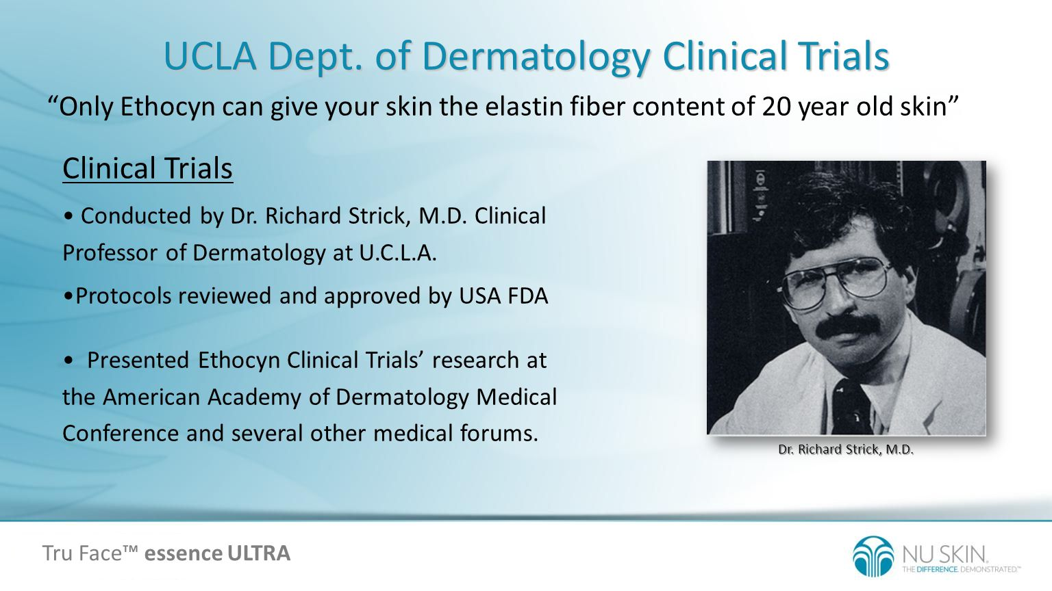 UCLA Dept. of Dermatology Clinical Trials Clinical Trials Conducted by Dr. Richard Strick, M.D. Clinical Professor of Dermatology at U.C.L.A. Protocol
