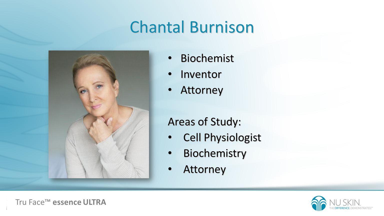 Chantal Burnison Biochemist Biochemist Inventor Inventor Attorney Attorney Areas of Study: Cell Physiologist Cell Physiologist Biochemistry Biochemist
