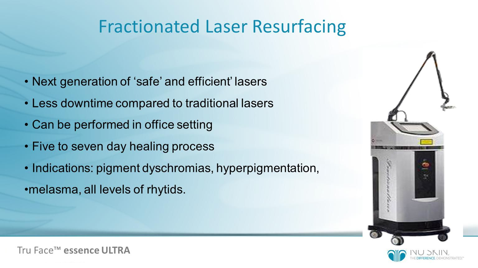 Next generation of safe and efficient lasers Less downtime compared to traditional lasers Can be performed in office setting Five to seven day healing