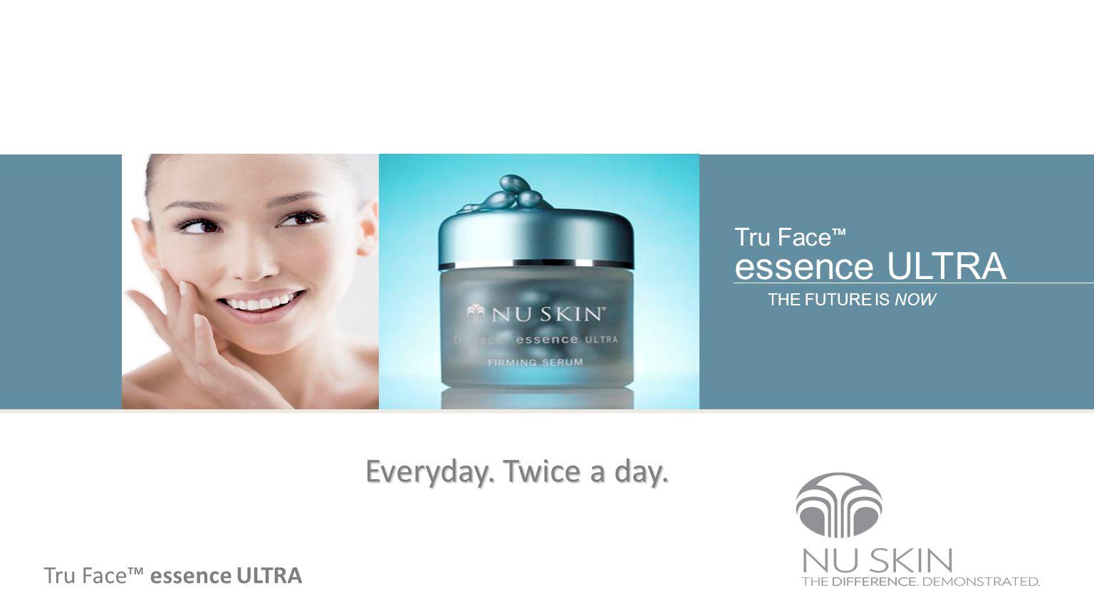 THE FUTURE IS NOW Tru Face essence ULTRA Everyday. Twice a day. Tru Face essence ULTRA