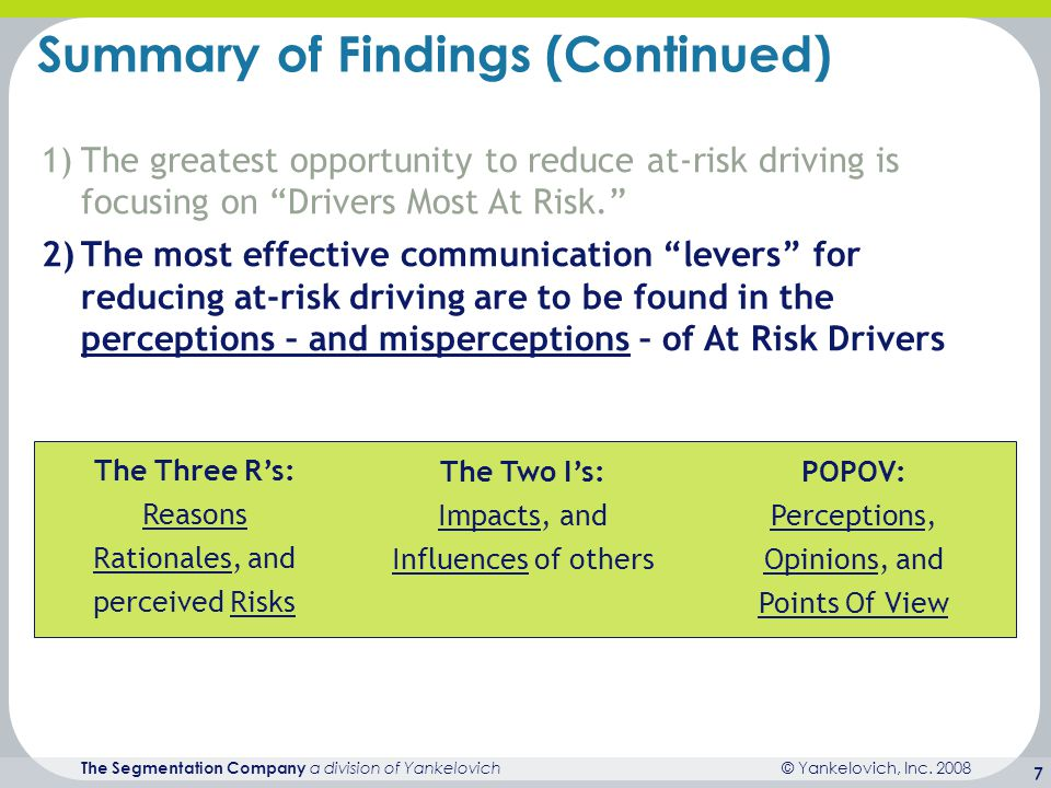 © Yankelovich, Inc. 2008 The Segmentation Company a division of Yankelovich 7 1)The greatest opportunity to reduce at-risk driving is focusing on Driv