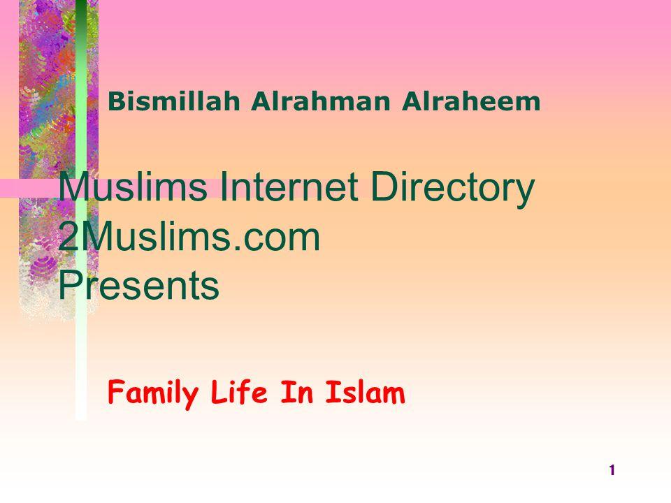 1 Muslims Internet Directory 2Muslims.com Presents Family Life In Islam Bismillah Alrahman Alraheem