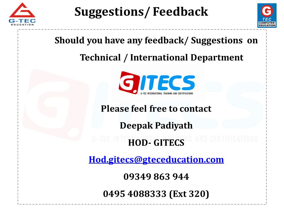 Should you have any feedback/ Suggestions on Technical / International Department Please feel free to contact Deepak Padiyath HOD- GITECS Hod.gitecs@g