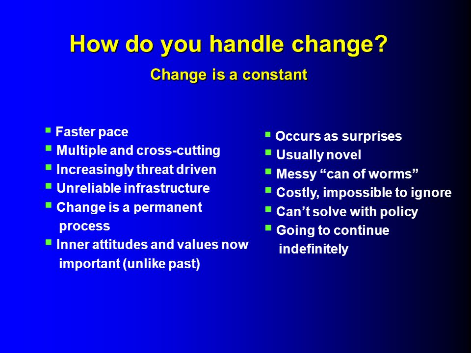 How do you handle change. Change is a constant How do you handle change.
