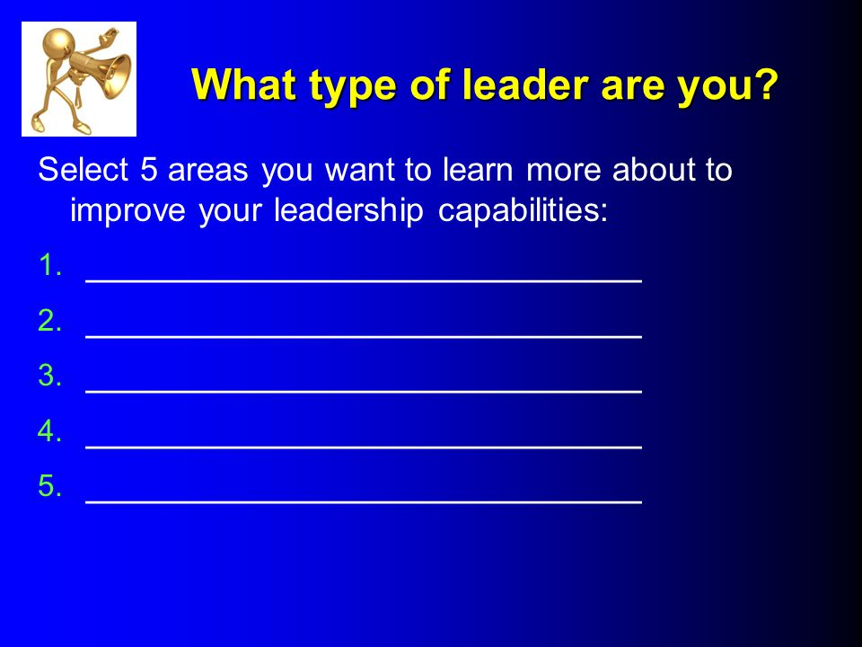 What type of leader are you. What type of leader are you.