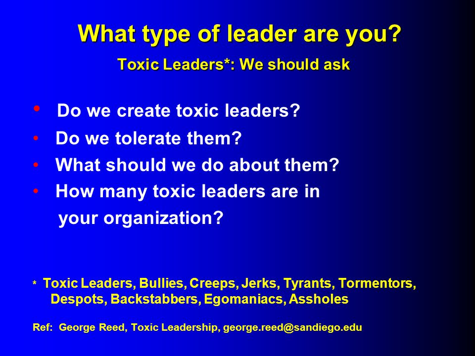 What type of leader are you. Toxic Leaders*: We should ask What type of leader are you.