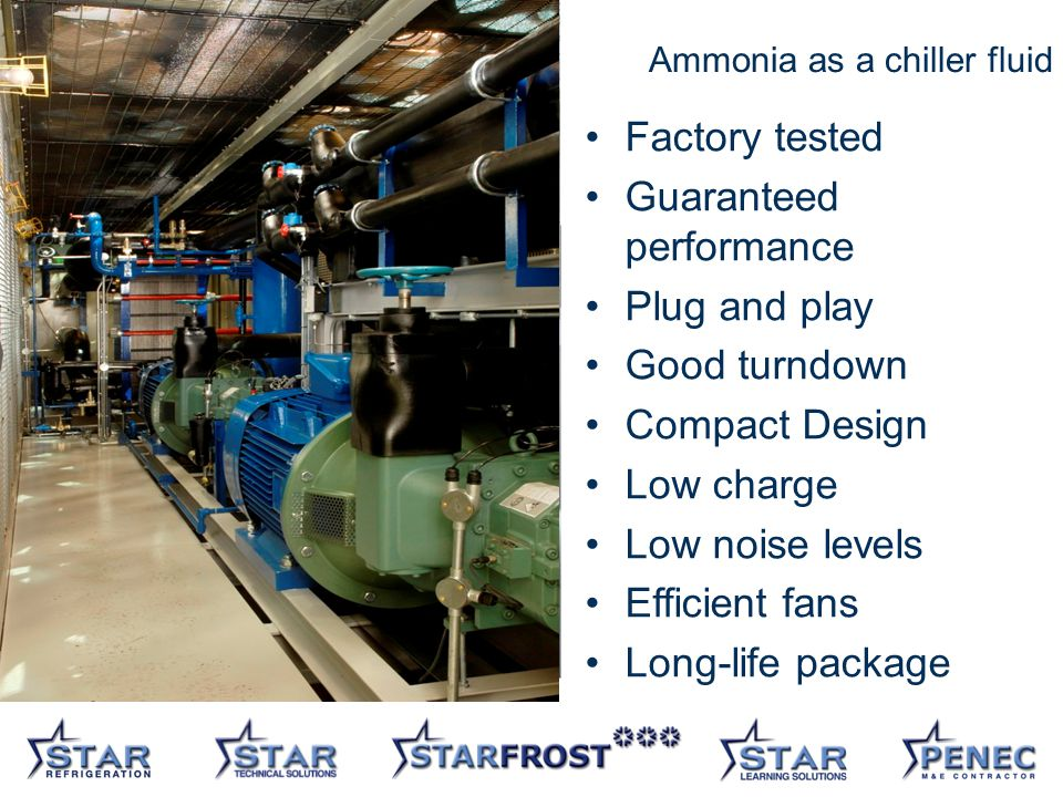 12 Factory tested Guaranteed performance Plug and play Good turndown Compact Design Low charge Low noise levels Efficient fans Long-life package Ammonia as a chiller fluid
