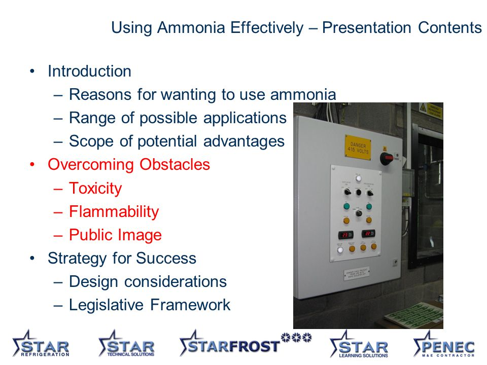 13 Using Ammonia Effectively – Presentation Contents Introduction –Reasons for wanting to use ammonia –Range of possible applications –Scope of potential advantages Overcoming Obstacles –Toxicity –Flammability –Public Image Strategy for Success –Design considerations –Legislative Framework