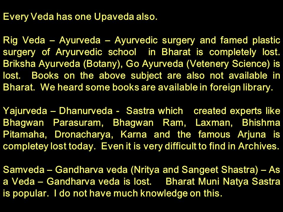 Every Veda has one Upaveda also. Rig Veda – Ayurveda – Ayurvedic surgery and famed plastic surgery of Aryurvedic school in Bharat is completely lost.