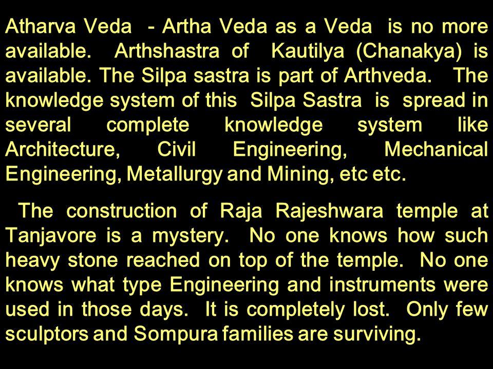 Atharva Veda - Artha Veda as a Veda is no more available. Arthshastra of Kautilya (Chanakya) is available. The Silpa sastra is part of Arthveda. The k