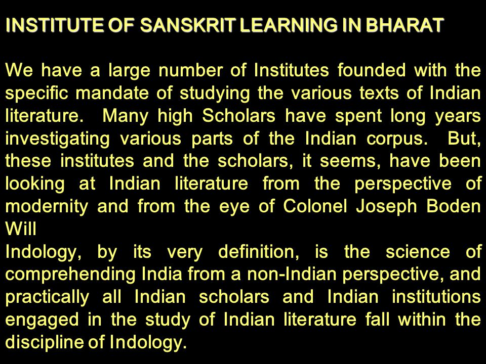 INSTITUTE OF SANSKRIT LEARNING IN BHARAT We have a large number of Institutes founded with the specific mandate of studying the various texts of India