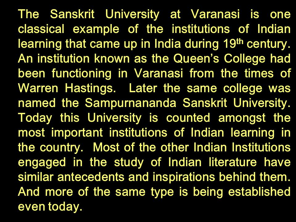 The Sanskrit University at Varanasi is one classical example of the institutions of Indian learning that came up in India during 19 th century. An ins