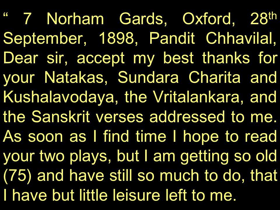 7 Norham Gards, Oxford, 28 th September, 1898, Pandit Chhavilal, Dear sir, accept my best thanks for your Natakas, Sundara Charita and Kushalavodaya,