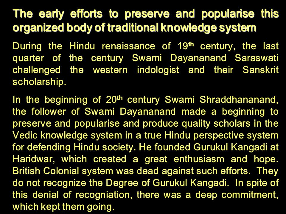 The early efforts to preserve and popularise this organized body of traditional knowledge system The early efforts to preserve and popularise this org