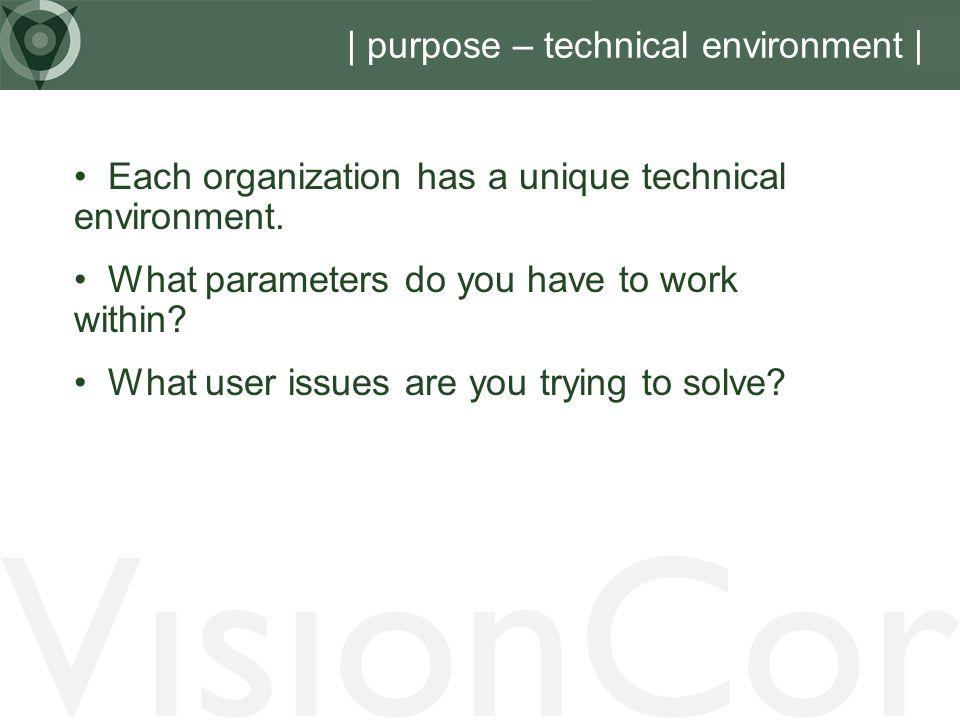 VisionCor | purpose – technical environment | Each organization has a unique technical environment.