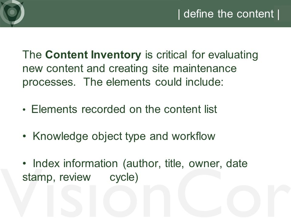 VisionCor | define the content | The Content Inventory is critical for evaluating new content and creating site maintenance processes.