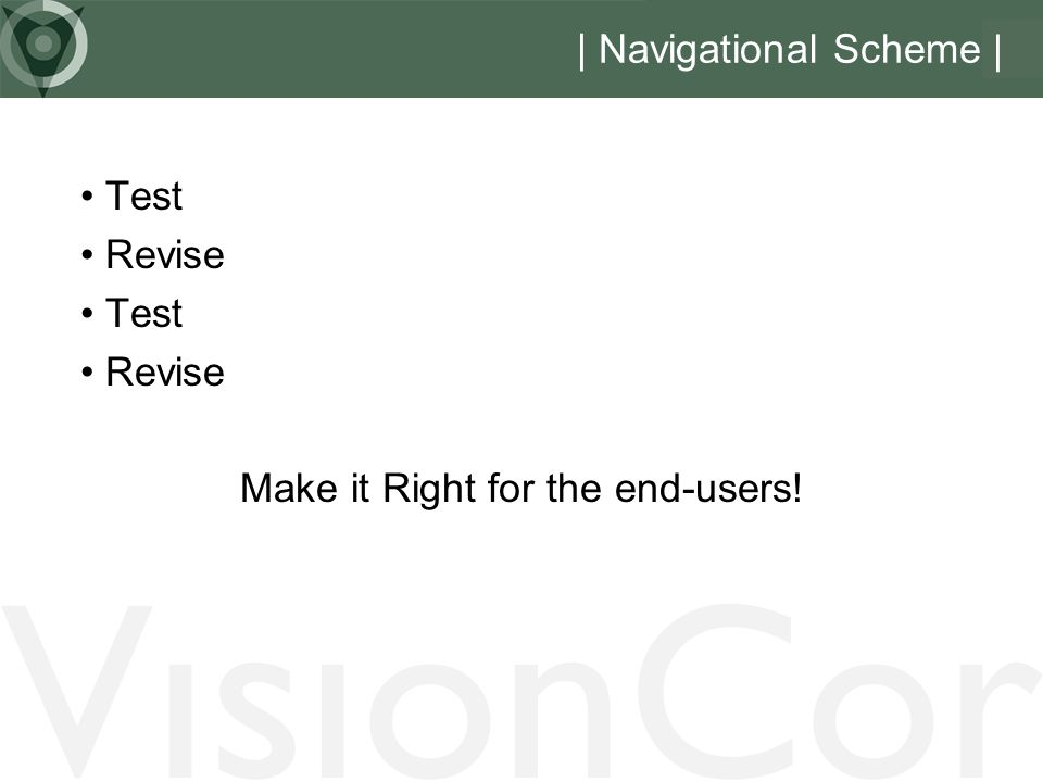 VisionCor | Navigational Scheme | Test Revise Test Revise Make it Right for the end-users!
