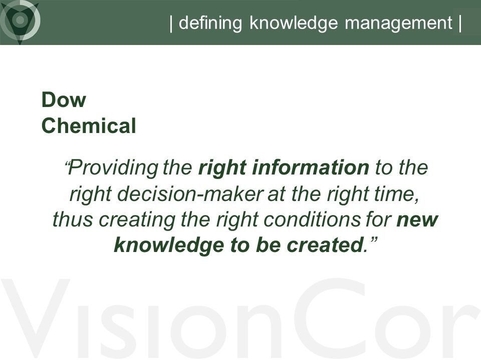 Providing the right information to the right decision-maker at the right time, thus creating the right conditions for new knowledge to be created.