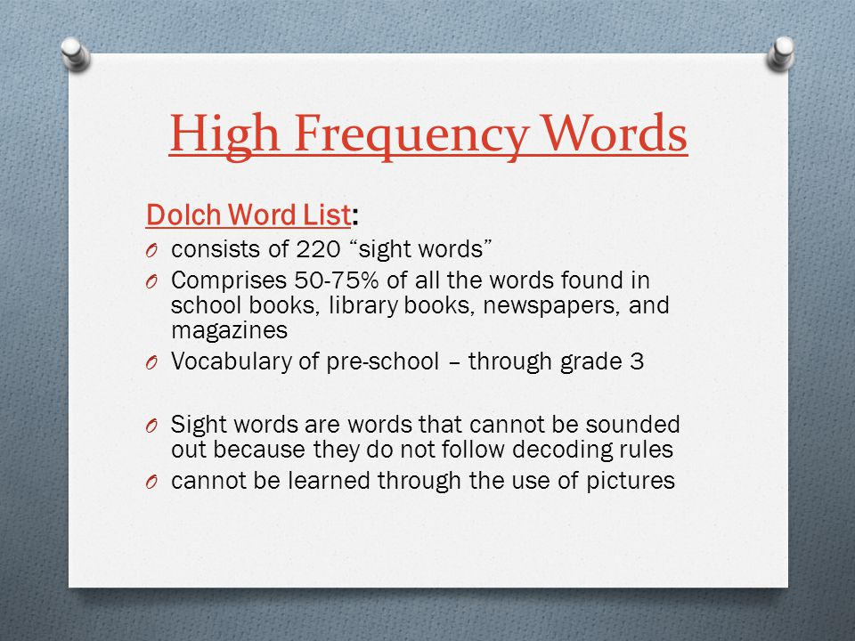 High Frequency Words Dolch Word ListDolch Word List: O consists of 220 sight words O Comprises 50-75% of all the words found in school books, library