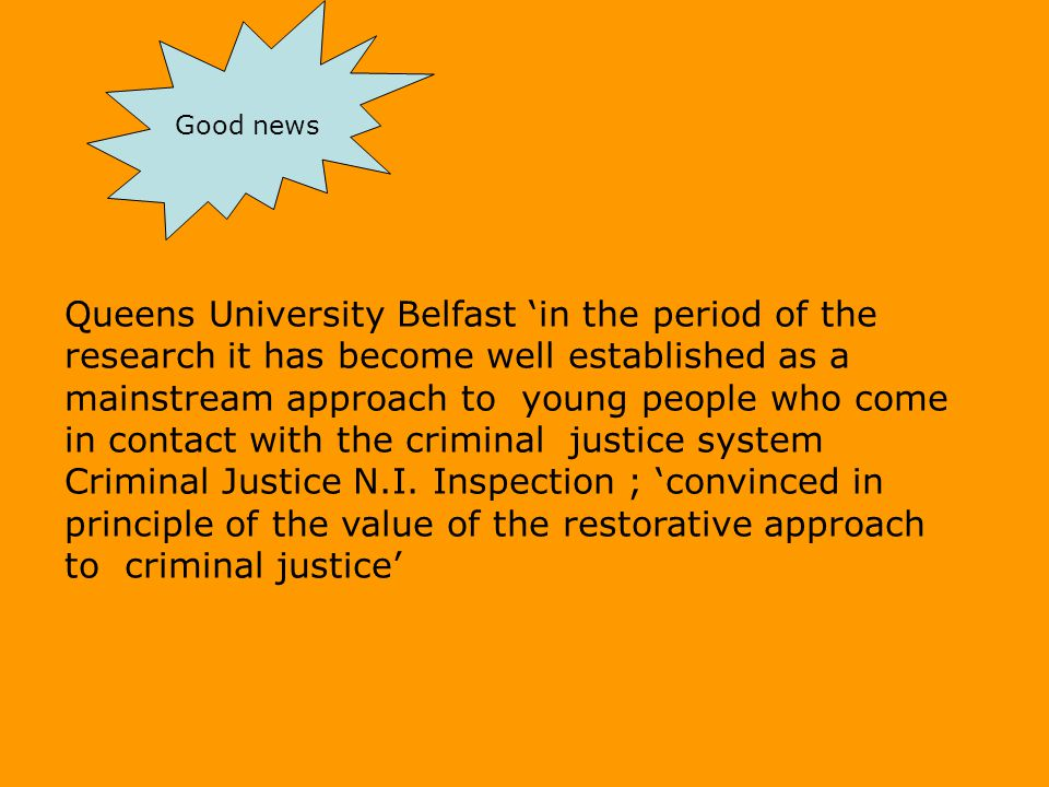 Queens University Belfast in the period of the research it has become well established as a mainstream approach to young people who come in contact with the criminal justice system Criminal Justice N.I.