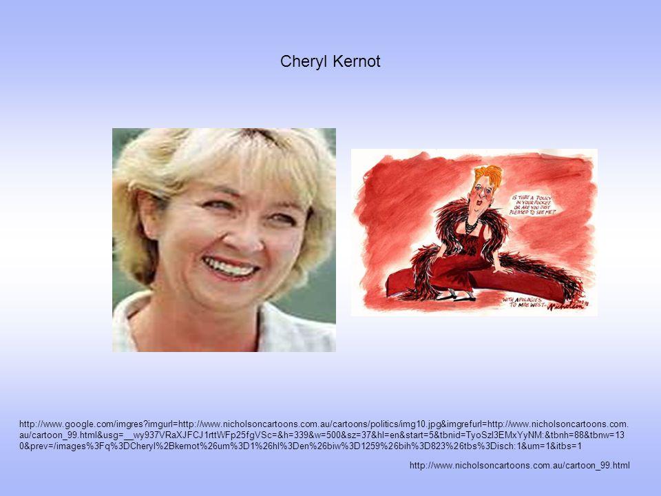 Cheryl Kernot http://www.nicholsoncartoons.com.au/cartoon_99.html http://www.google.com/imgres imgurl=http://www.nicholsoncartoons.com.au/cartoons/politics/img10.jpg&imgrefurl=http://www.nicholsoncartoons.com.
