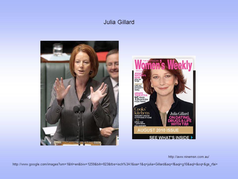 Julia Gillard http://aww.ninemsn.com.au/ http://www.google.com/images um=1&hl=en&biw=1259&bih=823&tbs=isch%3A1&sa=1&q=julia+Gillard&aq=f&aqi=g10&aql=&oq=&gs_rfai=