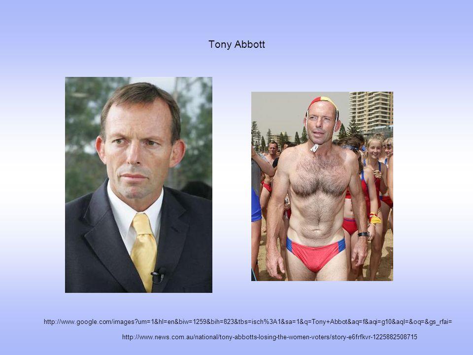 Tony Abbott http://www.google.com/images um=1&hl=en&biw=1259&bih=823&tbs=isch%3A1&sa=1&q=Tony+Abbot&aq=f&aqi=g10&aql=&oq=&gs_rfai= http://www.news.com.au/national/tony-abbotts-losing-the-women-voters/story-e6frfkvr-1225882508715