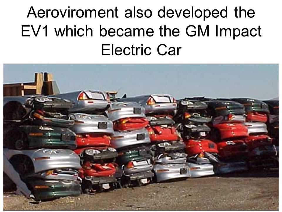 Aeroviroment also developed the EV1 which became the GM Impact Electric Car